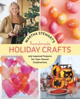 Martha Stewart's handmade holiday crafts : 225 inspired projects for year-round celebrations.