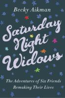 Saturday night widows : the adventures of six friends remaking their lives