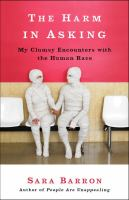 The Harm in Asking : My Clumsy Encounters With the Human Race