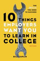 10 Things Employers Want You to Learn in College : The Know-How You Need to Succeed