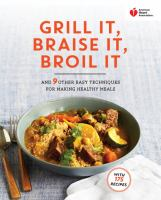 American Heart Association Grill It, Braise It, Broil It, and 9 Other Easy Techniques for Making Healthy Meals