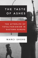 The taste of ashes : the afterlife of totalitarianism in Eastern Europe