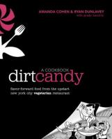 The Dirt Candy : a cookbook : flavor-forward food from the upstart New York City vegetarian restaurant