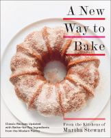 A New Way To Bake : Classic Recipes Updated With Better-For-You Ingredients From The Modern Pantry