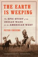 The Earth Is Weeping : The Epic Story of the Indian Wars for the American West