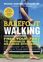 Barefoot walking : free your feet to minimize impact, maximize efficiency, and discover the pleasure of getting in touch with the earth