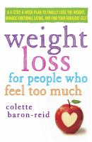 Weight loss for people who feel too much : a 4-step, 8-week plan to finally lose the weight, manage emotional eating, and find your fabulous self