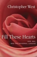 Fill these hearts : God, sex, and the universal longing