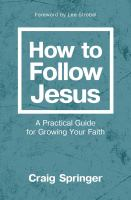 How to follow Jesus : a practical guide to growing your faith