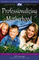 Professionalizing Motherhood: Encouraging, Educating, And Equipping Mothers At Home (Enlarged)