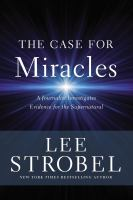 Case For Miracles : A Journalist Investigates Evidence For The Supernatural