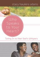 Who speaks to your heart? : tuning in to hear God's whispers