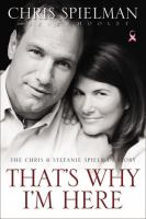 That's Why I'm Here : the Chris & Stefanie Spielman Story