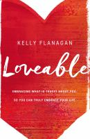 Loveable : Embracing What Is Truest About You, So You Can Truly Embrace Your Life