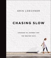 Chasing Slow : Courage to Journey Off the Beaten Path