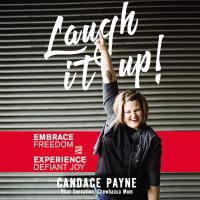 Laugh It Up! : Embrace Freedom and Experience Defiant Joy