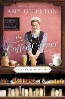 The Coffee Corner An Amish Marketplace Novel.