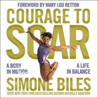 Courage to soar [electronic resource (unabridged downloadable audiobook from OverDrive)] : A Body in Motion, A Life in Balance
