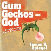 Gum, Geckos, and God