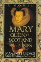 Mary Queen of Scotland and the Isles : a novel