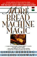 More bread machine magic : more than 140 new recipes from the authors of Bread machine magic for use in all types and sizes of bread machines