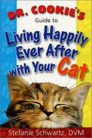 Dr. Cookie's Guide to Living Happily Ever After With your Cat