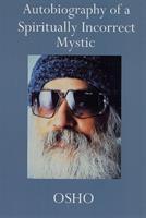 Autobiography of A Spiritually Incorrect Mystic