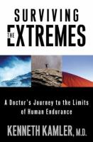 Surviving the extremes : a doctor's journey to the limits of human endurance