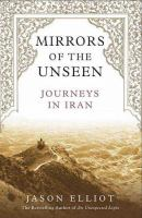 Mirrors of the unseen : journeys in Iran
