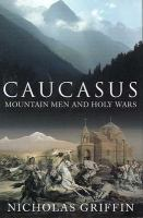 Caucasus: Mountain Men And Holy Wars