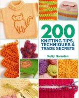 200 Knitting Tips, Techniques and Trade Secrets