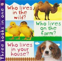 Who Lives in the Wild? ; Who Lives on the Farm? ; Who Lives in your House?