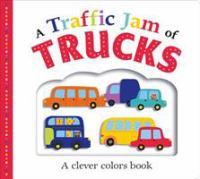 A Traffic Jam of Trucks � [ Board Book ]