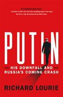 Putin : his downfall and Russia's coming crash