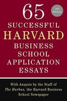 65 Successful Harvard Business School Application Essays / With Analysis by the Staff of The Harbus, the Harvard Business School Newspaper