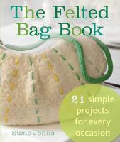 The Felted Bag Book