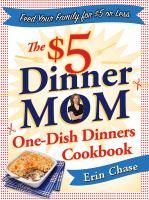The $5 Dinner Mom One-dish Dinner Cookbook