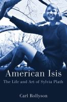 American Isis : the life and art of Sylvia Plath