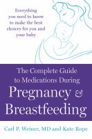 The Complete Guide to Medications During Pregnancy and Breast-feeding
