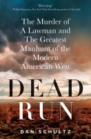 Dead run : the murder of a lawman and the greatest manhunt of the modern American West
