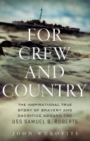 For crew and country : the inspirational true story of bravery and sacrifice aboard the USS Samuel B. Roberts