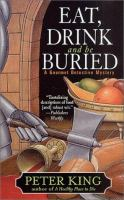 Eat, Drink, And Be Buried : A Gourmet Detective Mystery
