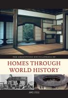 The Greenwood Encyclopedia of Homes Through World History