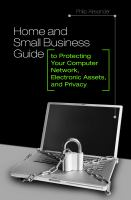 Home and Small Business Guide to Protecting your Computer Network, Electronic Assets, and Privacy