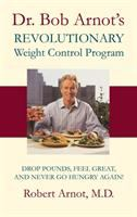 Dr. Bob Arnot's Revolutionary Weight Control Program