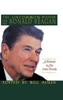 The Uncommon Wisdom of Ronald Reagan