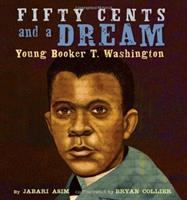 Fifty cents and a dream : young Booker T. Washington