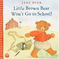 Little Brown Bear Won't Go to School!