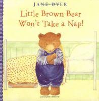 Little Brown Bear Won't Take A Nap!