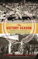 The victory season : the end of World War II and the birth of baseball's golden age